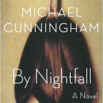 """By Nightfall"" By Michael Cunningham Farrar, Straus and Giroux, 2010 238 pages"