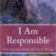 "Books: ""I am Responsible: The Journey from Doing to Being"""