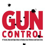 The Good, the Bad and the Ugly: 47 ideas to reduce gun violence and save lives