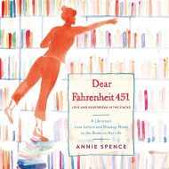 "Review: ""Dear Fahrenheit 451: Love and Heartbreak in the Stacks,"" by Annie Spence"